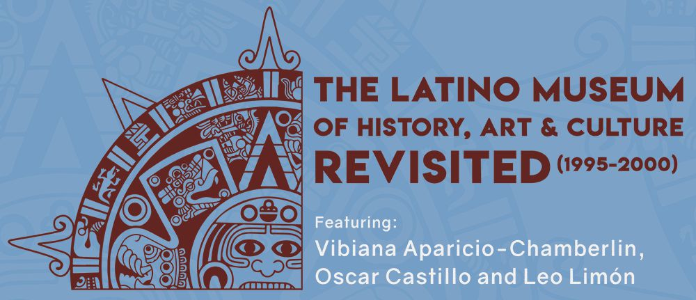 The Latino Museum of History, Art and Culture Revisted